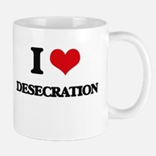 I Love Desecration Mugs