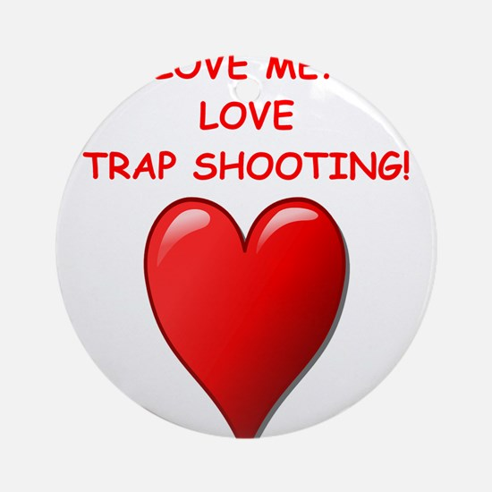 i love trap shooting Ornament (Round)