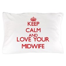 Keep Calm and love your Midwife Pillow Case
