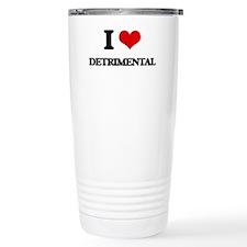 I Love Detrimental Travel Coffee Mug