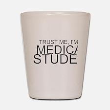 Trust Me, I'm A Medical Student Shot Glass