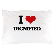 I Love Dignified Pillow Case