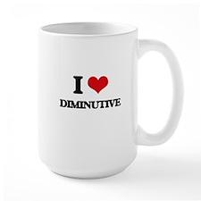 I Love Diminutive Mugs