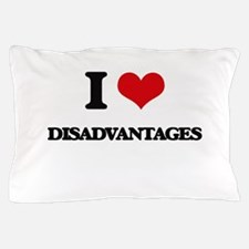 I Love Disadvantages Pillow Case
