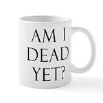 Am I Dead Yet? Mug