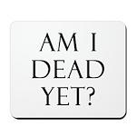 Am I Dead Yet? Mousepad