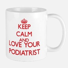 Keep Calm and love your Podiatrist Mugs