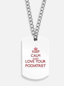 Keep Calm and love your Podiatrist Dog Tags