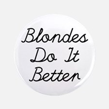 "Blondes Do It Better 3.5"" Button"