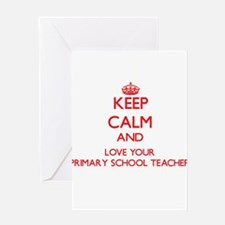 Keep Calm and love your Primary Sch Greeting Cards