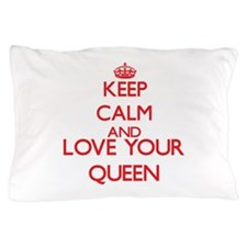 Keep Calm and love your Queen Pillow Case