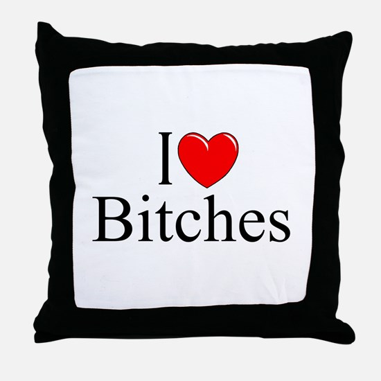 """I Love (Heart) Bitches"" Throw Pillow"