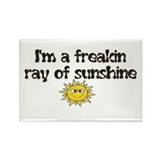 I'M A FREAKIN RAY OF SUNSHINE Rectangle Magnet