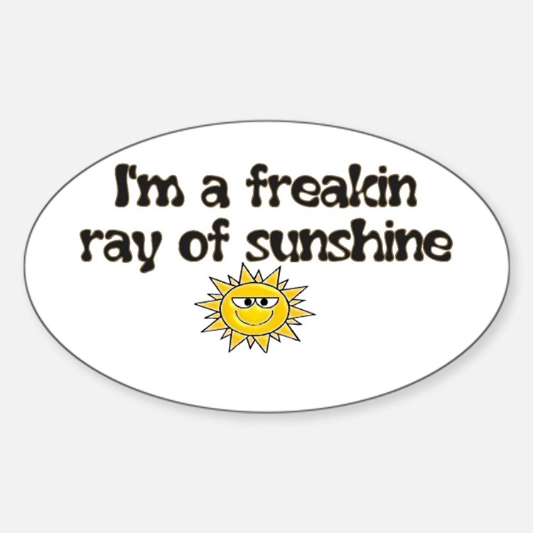 I'M A FREAKIN RAY OF SUNSHINE Oval Decal