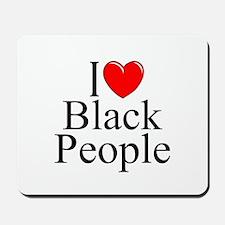 """""""I Love (Heart) Black People"""" Mousepad"""