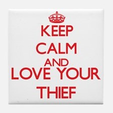 Keep Calm and love your Thief Tile Coaster