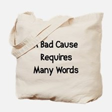 Bad Cause Many Words Tote Bag