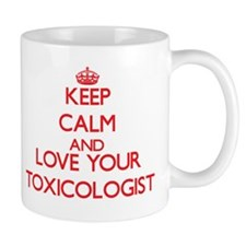 Keep Calm and love your Toxicologist Mugs