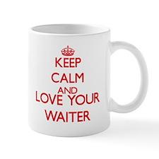 Keep Calm and love your Waiter Mugs