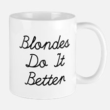 Blondes Do It Better Mugs