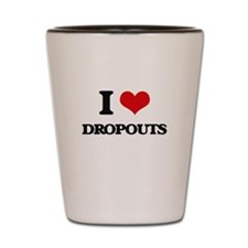 I Love Dropouts Shot Glass