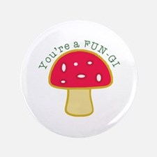 "Youre a FUN-GI 3.5"" Button"