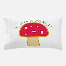 Youre a FUN-GI Pillow Case