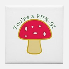Youre a FUN-GI Tile Coaster