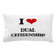 I Love Dual Citizenship Pillow Case