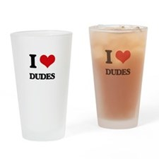 I Love Dudes Drinking Glass