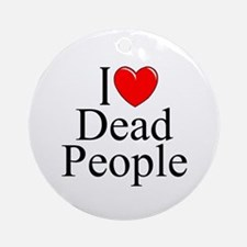 """I Love Dead People"" Ornament (Round)"