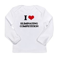 I love Eliminating Competition Long Sleeve T-Shirt
