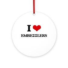 I love Embezzlers Ornament (Round)