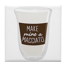 Make Mine A Macciato Tile Coaster