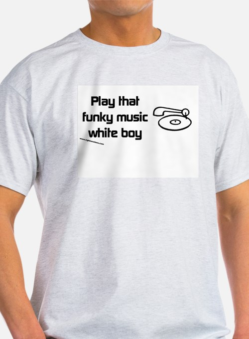 Play that funky music T-Shirt