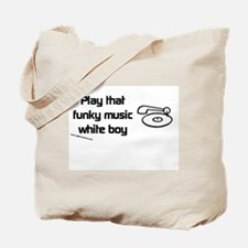 Play that funky music Tote Bag