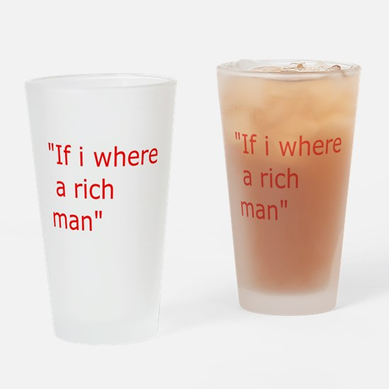 if i where a rich man Drinking Glass