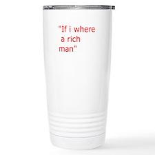 if i where a rich man Travel Mug