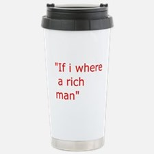 if i where a rich man Travel Mug