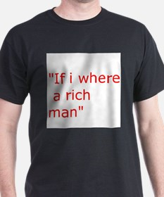 if i where a rich man T-Shirt