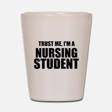 Trust Me, I'm A Nursing Student Shot Glass