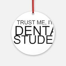 Trust Me, I'm A Dental Student Ornament (Round)
