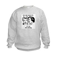 Its my 84th Birthday (vintage Sweatshirt
