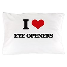 I love Eye Openers Pillow Case