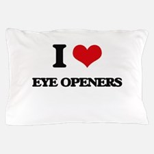 I love Eye Openers Pillow Case