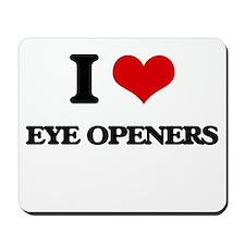 I love Eye Openers Mousepad
