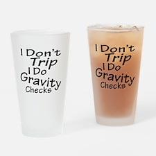 I Don't Trip...Gravity Checks Drinking Glass