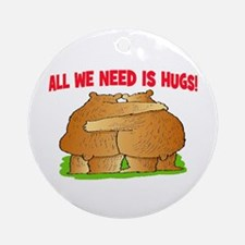 ALL WE NEED IS HUGS Ornament (Round)