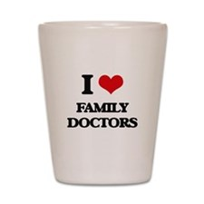 I Love Family Doctors Shot Glass