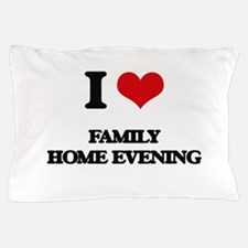 I Love Family Home Evening Pillow Case
